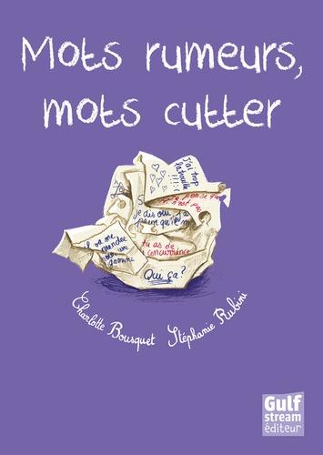 Charlotte Bousquet et Stéphanie Rubini - Mots rumeurs, mots cutter.