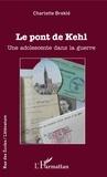Charlotte Breklé - Le pont de Kehl - Une adolescente dans la guerre.
