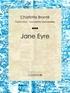 Charlotte Brontë et  Noemie Lesbazeilles-Souvestre - Jane Eyre.