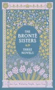 Charlotte Brontë et Emily Brontë - The Bronte Sisters: Three Novels - Jane Eyre - Wuthering Heights - Agnes Grey.
