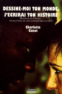 Charlotte Canat - Dessine-moi ton monde, j'écrirai ton histoire - Migrants en France : trajectoires de vies confrontées au droit.