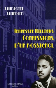 Charlotte Chandler - Tennessee Williams - Confessions d'un rossignol.