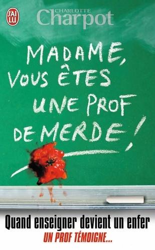 Charlotte Charpot - Madame, vous êtes une prof de merde !.