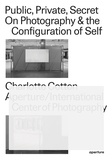 Charlotte Cotton - Public, private, secret - On photography and the configuration of self.