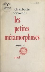 Charlotte Crozet - Les petites métamorphoses.
