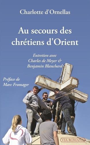 Au Secours Des Chretiens D Orient Entretien De Charlotte D Ornellas Poche Livre Decitre