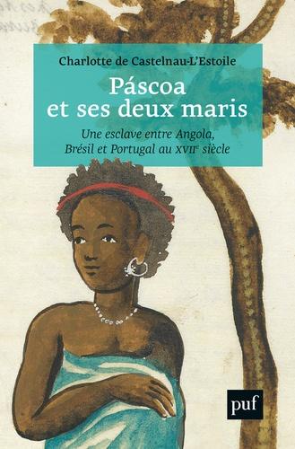 Páscoa et ses deux maris. Vie d'une esclave entre Angola, Brésil et Portugal au XVIIe siècle