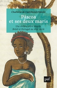 Charlotte de Castelnau-l'Estoile - Páscoa et ses deux maris - Vie d'une esclave entre Angola, Brésil et Portugal au XVIIe siècle.