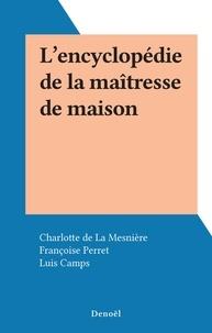 Charlotte de La Mesnière et Françoise Perret - L'encyclopédie de la maîtresse de maison.