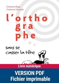 Charlotte Dejey et Catherine Nouvelle - ACTIVITES MONTE  : PDF L'orthographe sans se casser la tête.