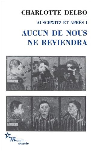 Auschwitz et après. Tome 1, Aucun de nous ne reviendra
