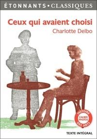Livres pdf gratuits à télécharger Ceux qui avaient choisi (Litterature Francaise) 9782081413818 par Charlotte Delbo