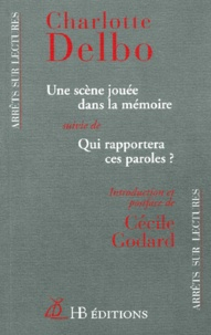 Charlotte Delbo - Une scène jouée dans la mémoire suivi de Qui rapportera ces paroles ?.