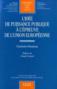 Charlotte Denizeau - L'idée de puissance publique à l'épreuve de l'Union européene.