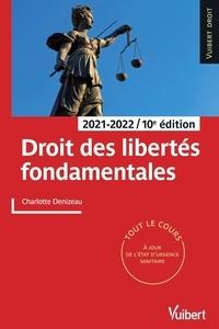 Charlotte Denizeau-Lahaye - Droit des libertés fondamentales - Tout le cours et des conseils méthodologiques, à jour des dernières réformes 2021.