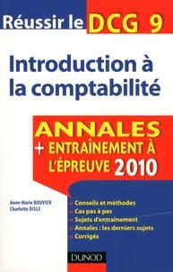 Charlotte Disle et Anne Marie Bouvier - Réussir le DCG 9 Introduction à la comptabilité - Annales Entraînement à l'épreuve 2010.