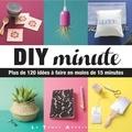Charlotte - DIY minute - Plus de 120 idées à faire en moins de 15 minutes.
