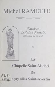 Charlotte Dorotte et Michel Ramette - Paroisse de Saint-Avertin (Diocèse de Tours) : la chapelle Saint-Michel de Vençay, alias Saint-Avertin.