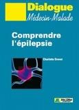 Charlotte Dravet - Comprendre l'épilepsie - Notions élémentaires sur l'épilepsie et les épilepsies.