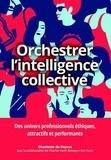 Charlotte Dupeyrat - Orchestrer l'intelligence collective - Des repères pour les dirigeants, les managers et les responsables des ressources humaines afin de générer une performance durable.