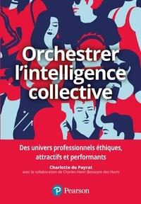 Orchestrer l'intelligence collective- Des repères pour les dirigeants, les managers et les responsables des ressources humaines afin de générer une performance durable - Charlotte Dupeyrat |