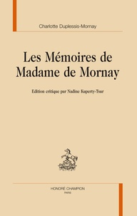 Charlotte Duplessis-Mornay - Les Mémoires de Madame de Mornay.