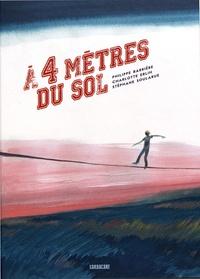 Charlotte Erlih et Philippe Barrière - A quatre mètres du sol.