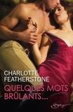 Charlotte Featherstone et Charlotte Featherstone - Quelques mots brûlants....