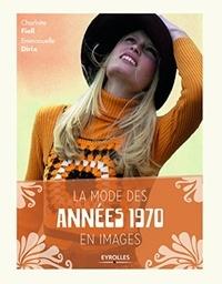 Charlotte Fiell et Emmanuelle Dirix - La mode des années 1970 en images.