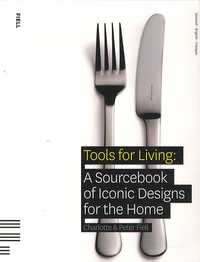Charlotte Fiell et Peter Fiell - Tools for living : a sourcebook of iconic designs for the home.