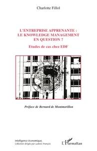 Charlotte Fillol - L'entreprise apprenante: le knowledge management en question ? - Etudes de cas chez EDF.