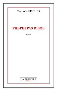 Charlotte Fischer - Phi-Phi pas d'bol.