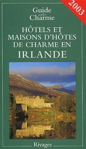 Charlotte Gastaut et  Collectif - Hôtels et maisons d'hôtes de charme en Irlande - Edition 2003.