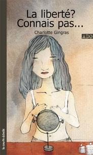 Charlotte Gingras - La liberté ? Connais pas....