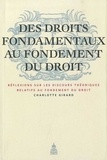 Charlotte Girard - Des droits fondamentaux au fondement du droit - Réflexions sur les discours théoriques relatifs au fondement du droit.