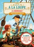 Charlotte Grossetête et Toma Danton - A l'abordage ! - En cadeau : une loupe, des cartes à gratter et des réglettes pour découvrir des indices cachés.