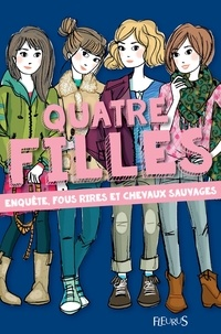 Charlotte Grossetête et Dorothée Jost - Enquête, fous rires et chevaux sauvages - Quatre filles.