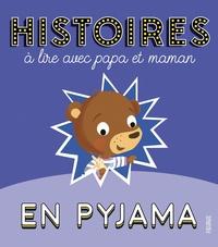 Charlotte Grossetête et Madeleine Brunelet - Histoires à lire avec papa et maman en pyjama.