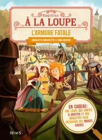 Charlotte Grossetête et Toma Danton - L'armure fatale - En cadeau : une loupe, des cartes à gratter et des réglettes pour découvrir des indices cachés.