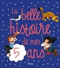Charlotte Grossetête et Ariane Delrieu - La belle histoire de mes 5 ans.