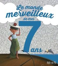 Charlotte Grossetête et Eric Puybaret - Le monde merveilleux de mes 7 ans - Pour les garçons !.