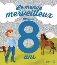 Charlotte Grossetête et  Lili la Baleine - Le monde merveilleux de mes 8 ans - Pour les garçons !.