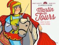 Charlotte Grossetête et Violaine Costa - Martin de Tours - Soldat du Christ en Gaule romaine.