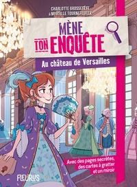 Charlotte Grossetête - Mène ton enquête au château de Versailles.