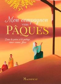 Charlotte Grossetête et Eric Puybaret - Mon compagnon vers Pâques - Dans la prière et le partage, aimer comme Jésus.