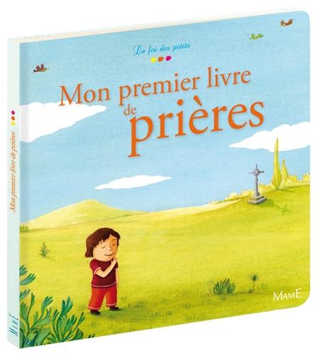 Charlotte Grossetête et Crescence Bouvarel - Mon premier livre de prières.