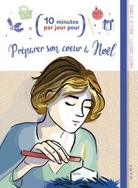 Charlotte Grossetête et Aurélie de La Pontais - Préparer son coeur à Noël.