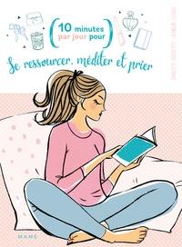 Charlotte Grossetête et Blandine Lelarge - Se ressourcer, méditer et prier.