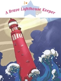 Charlotte Grossetête et Gwendal Blondelle - The Brave Lighthouse Keeper - Spine-Tingling Stories, Stories to Read to Big Boys and Girls.