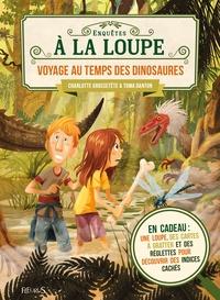 Charlotte Grossetête et Toma Danton - Voyage au temps des dinosaures - Avec une loupe, des cartes à gratter et des règlettes pour découvrir des indices cachés.